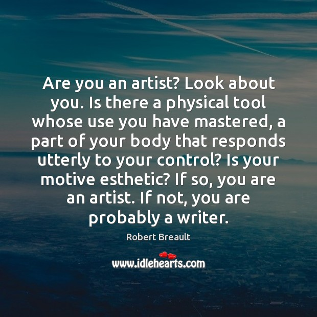 Are you an artist? Look about you. Is there a physical tool Image
