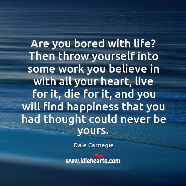 Are you bored with life? then throw yourself into some work you believe in with all your Image
