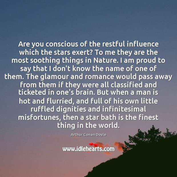 Are you conscious of the restful influence which the stars exert? To Arthur Conan Doyle Picture Quote