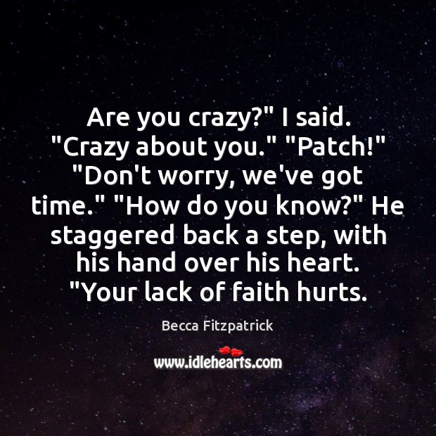 """Are you crazy?"""" I said. """"Crazy about you."""" """"Patch!"""" """"Don't worry, we've Image"""