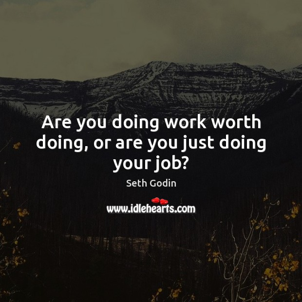 Are you doing work worth doing, or are you just doing your job? Image