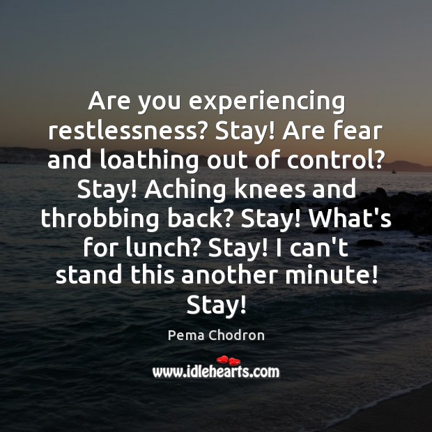 Image, Are you experiencing restlessness? Stay! Are fear and loathing out of control?