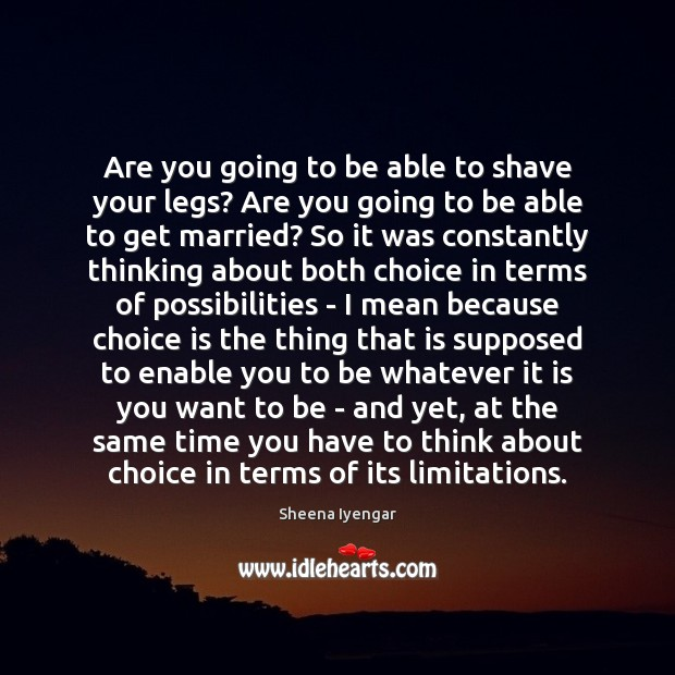 Are you going to be able to shave your legs? Are you Sheena Iyengar Picture Quote