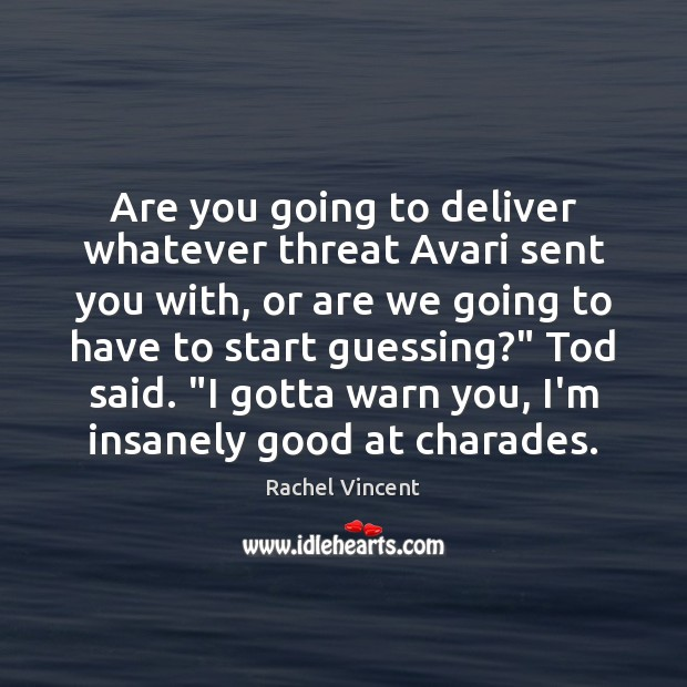 Are you going to deliver whatever threat Avari sent you with, or Rachel Vincent Picture Quote