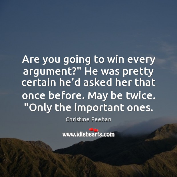 """Are you going to win every argument?"""" He was pretty certain he'd Christine Feehan Picture Quote"""