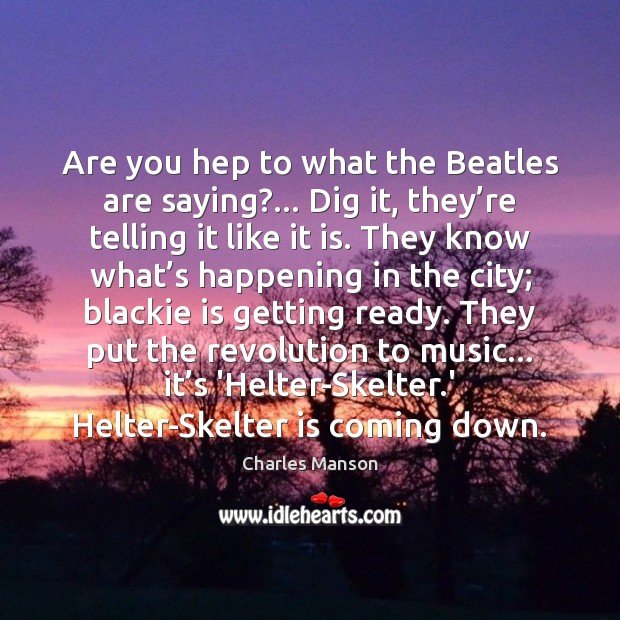Are you hep to what the Beatles are saying?… Dig it, they' Charles Manson Picture Quote