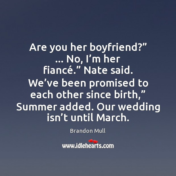 "Are you her boyfriend?"" … No, I'm her fiancé."" Nate said. We' Wedding Quotes Image"