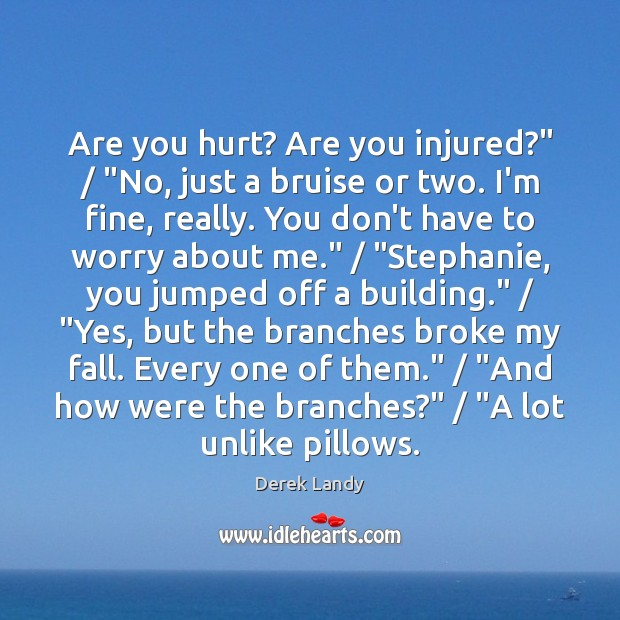 "Image, Are you hurt? Are you injured?"" / ""No, just a bruise or two."
