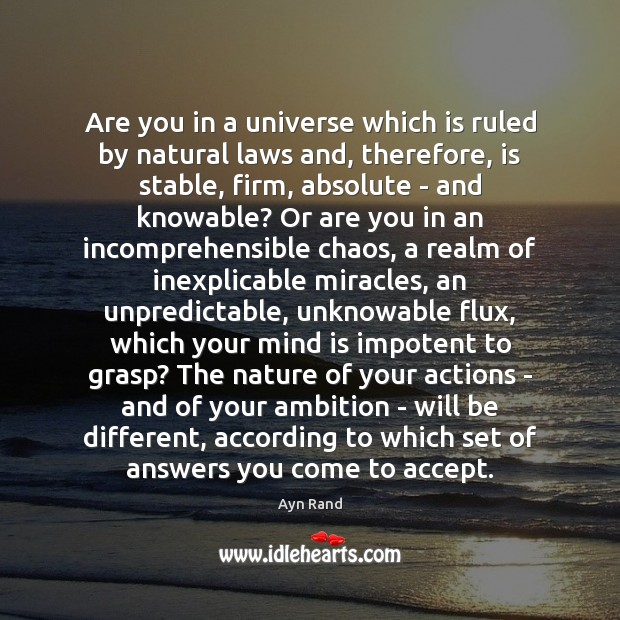 Are you in a universe which is ruled by natural laws and, Ayn Rand Picture Quote
