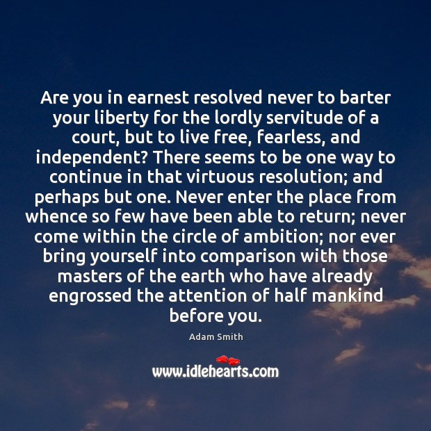 Are you in earnest resolved never to barter your liberty for the Adam Smith Picture Quote