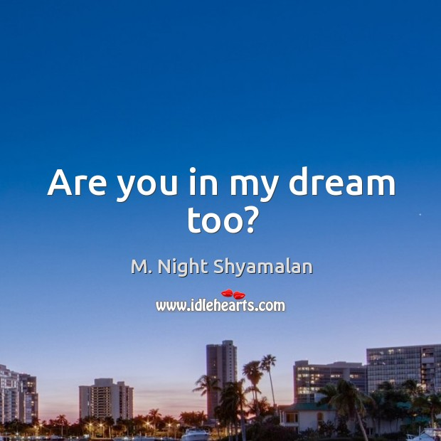 Are you in my dream too? Image