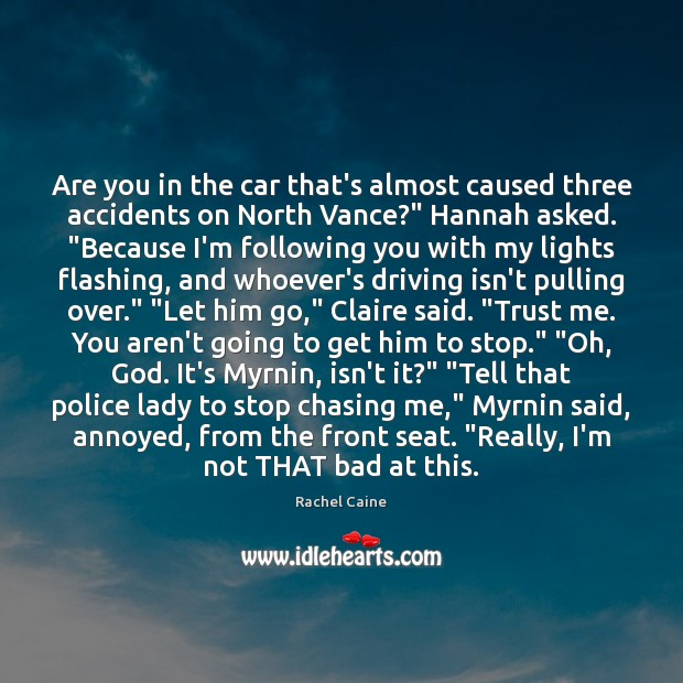 Are you in the car that's almost caused three accidents on North Rachel Caine Picture Quote