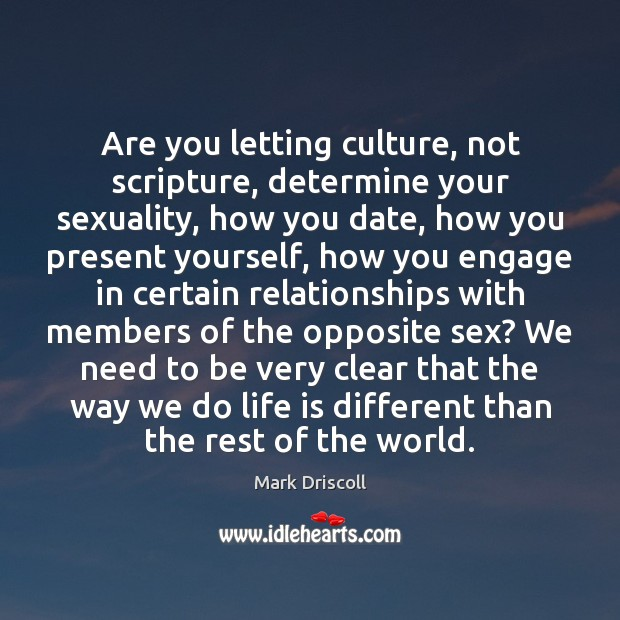 Are you letting culture, not scripture, determine your sexuality, how you date, Mark Driscoll Picture Quote