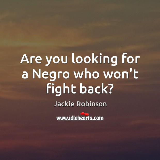 Image, Are you looking for a Negro who won't fight back?