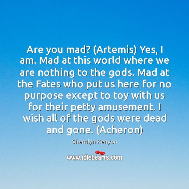 Are you mad? (Artemis) Yes, I am. Mad at this world where Image