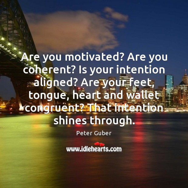 Are you motivated? Are you coherent? Is your intention aligned? Are your Image