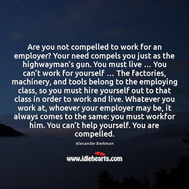 Image, Are you not compelled to work for an employer? Your need compels