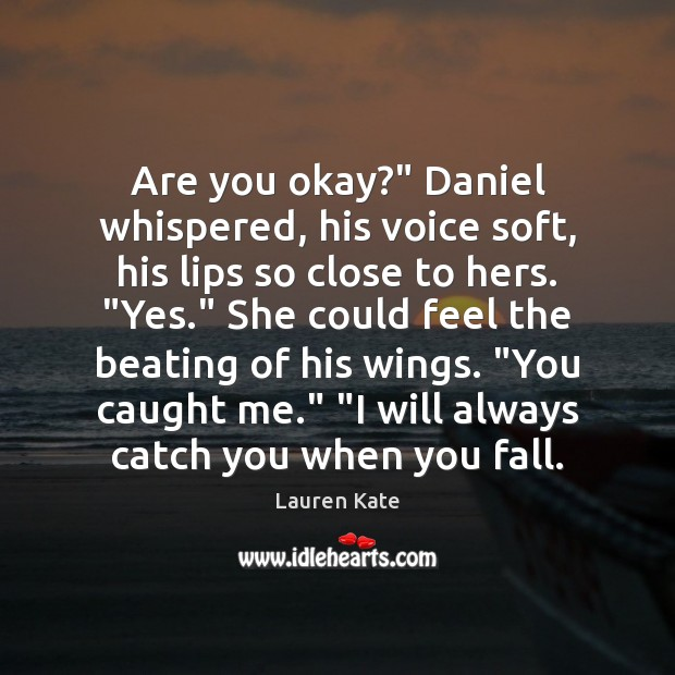"""Image, Are you okay?"""" Daniel whispered, his voice soft, his lips so close"""