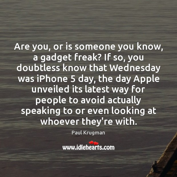 Image, Are you, or is someone you know, a gadget freak? If so,