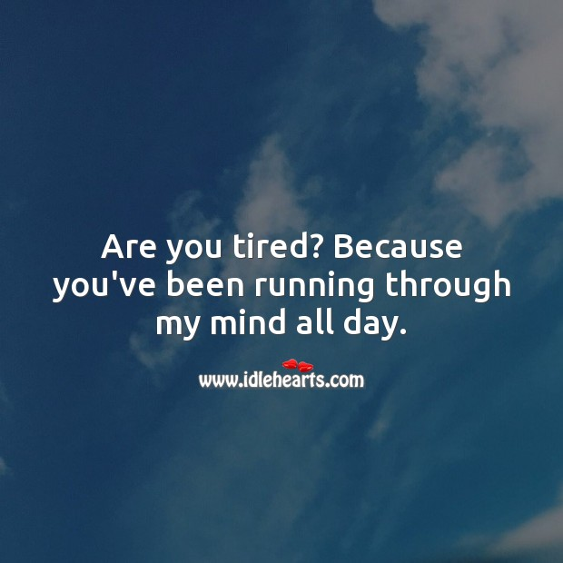 Are you tired? Because you've been running through my mind all day. Flirty Quotes Image