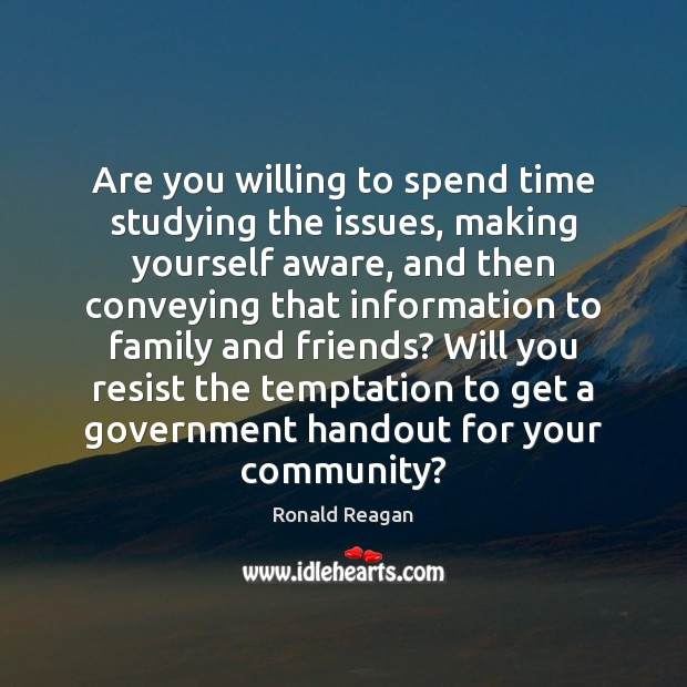 Image, Are you willing to spend time studying the issues, making yourself aware,
