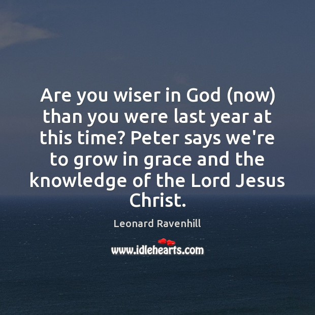 Are you wiser in God (now) than you were last year at Leonard Ravenhill Picture Quote