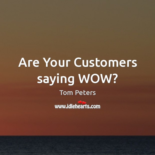 Are Your Customers saying WOW? Image