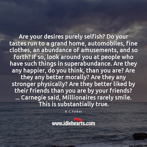 Are your desires purely selfish? Do your tastes run to a grand Selfish Quotes Image
