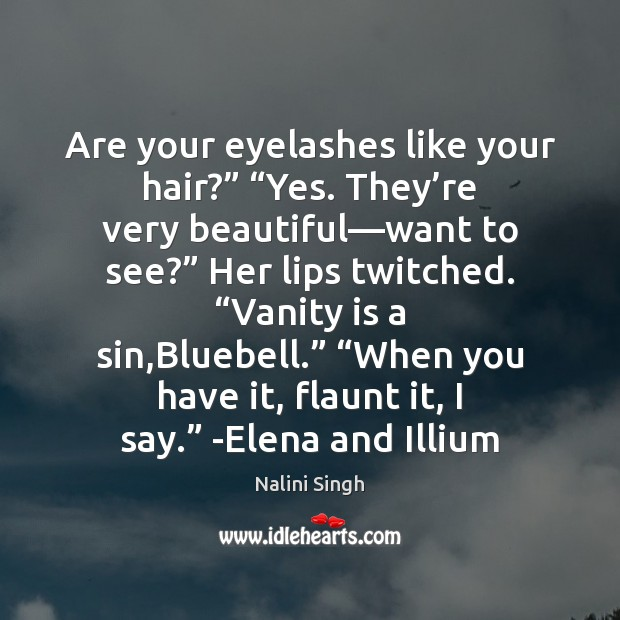 """Are your eyelashes like your hair?"""" """"Yes. They're very beautiful—want Nalini Singh Picture Quote"""