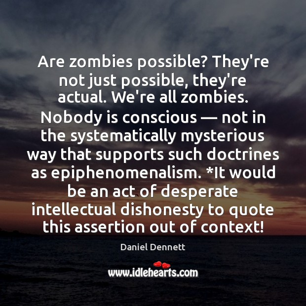 Image, Are zombies possible? They're not just possible, they're actual. We're all zombies.