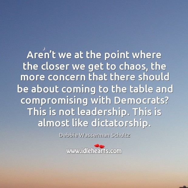 Aren't we at the point where the closer we get to chaos, the more concern that there should be about coming.. Image