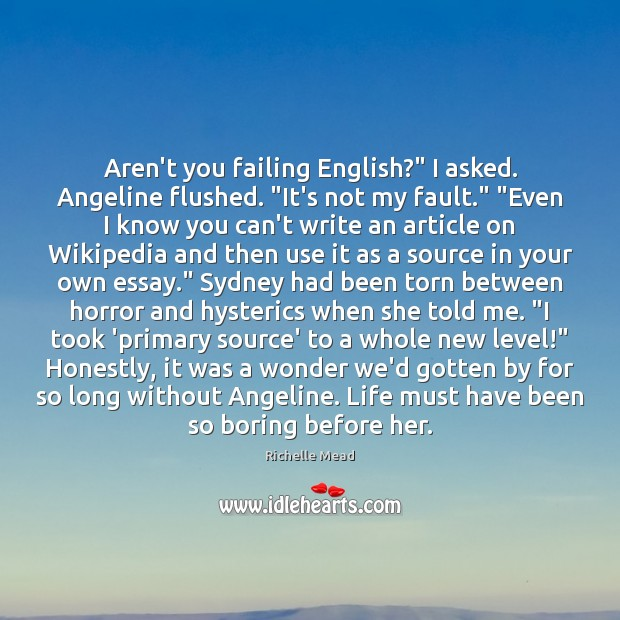 """Image about Aren't you failing English?"""" I asked. Angeline flushed. """"It's not my fault."""" """""""