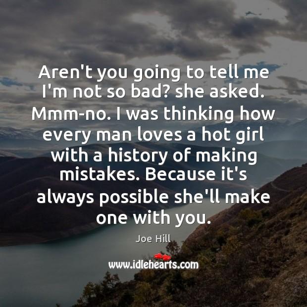 Aren't you going to tell me I'm not so bad? she asked. Joe Hill Picture Quote