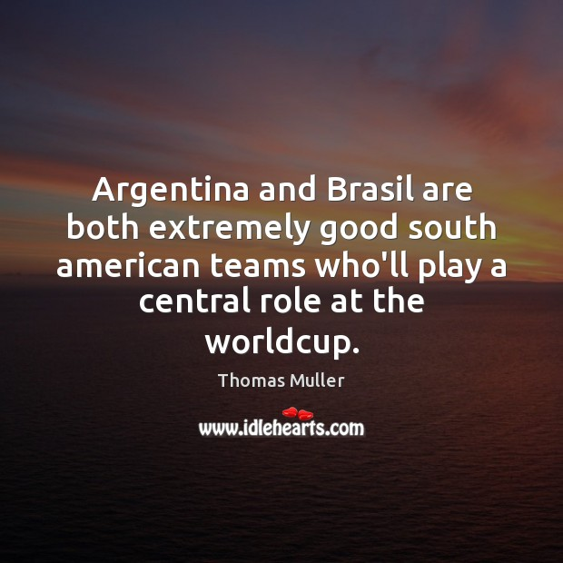 Argentina and Brasil are both extremely good south american teams who'll play Image