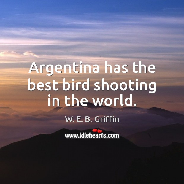 Image, Argentina has the best bird shooting in the world.