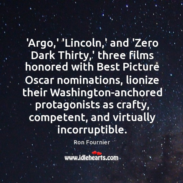 'Argo,' 'Lincoln,' and 'Zero Dark Thirty,' three films honored Ron Fournier Picture Quote