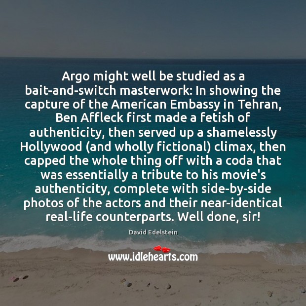 Image, Argo might well be studied as a bait-and-switch masterwork: In showing the