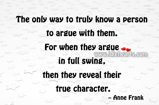 Truly know a person is to argue with them. Image