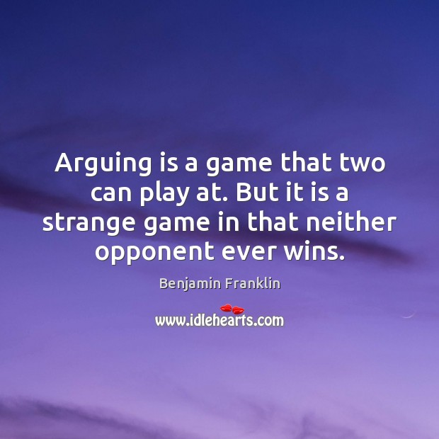 Arguing is a game that two can play at. But it is Image