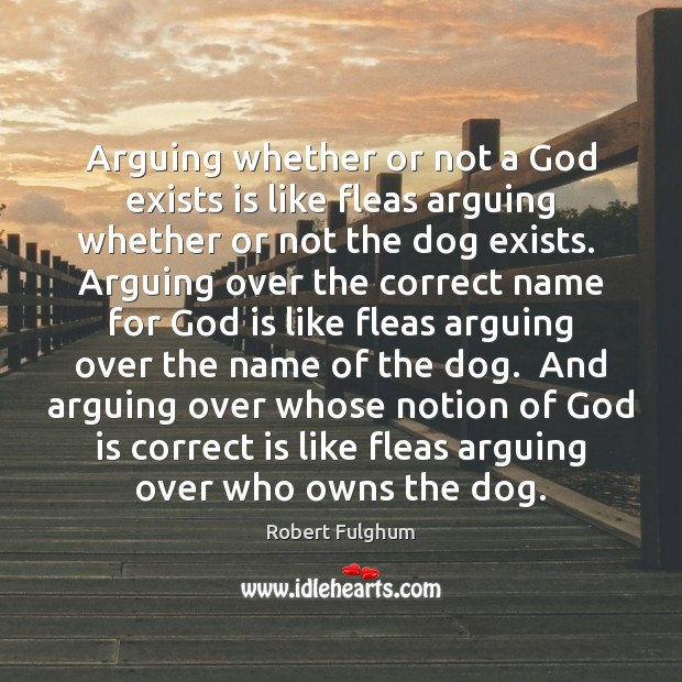 Arguing whether or not a God exists is like fleas arguing whether Image