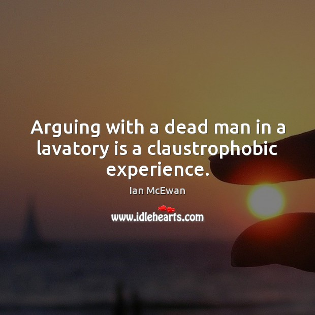 Image, Arguing with a dead man in a lavatory is a claustrophobic experience.