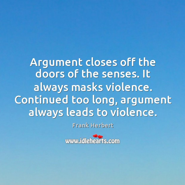 Image, Argument closes off the doors of the senses. It always masks violence.