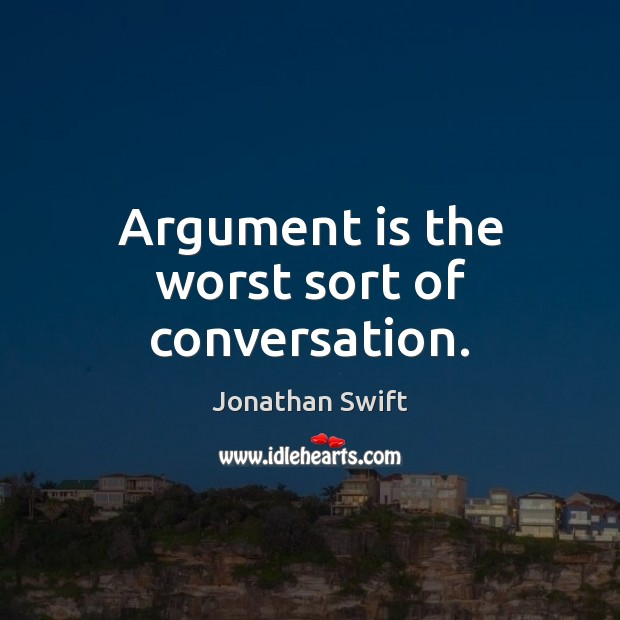 Argument is the worst sort of conversation. Image
