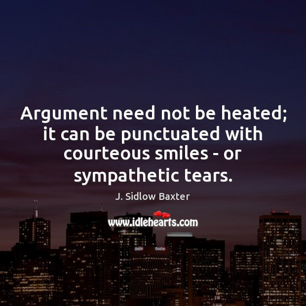 Argument need not be heated; it can be punctuated with courteous smiles Image