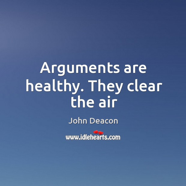 Arguments are healthy. They clear the air Image