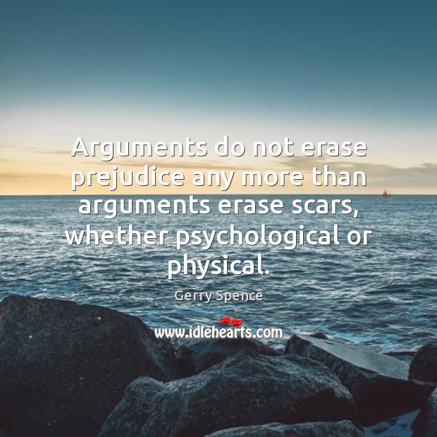 Arguments do not erase prejudice any more than arguments erase scars, whether Image