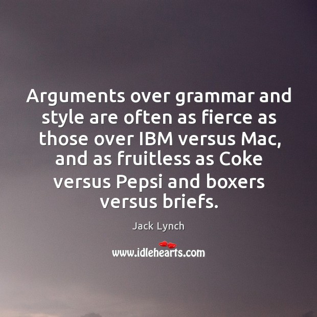 Image, Arguments over grammar and style are often as fierce as those over ibm versus mac
