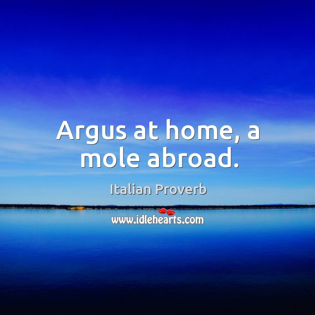 Image, Argus at home, a mole abroad.