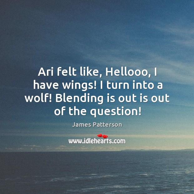 Image, Ari felt like, Hellooo, I have wings! I turn into a wolf!