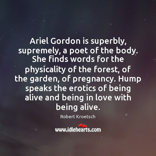 Ariel Gordon is superbly, supremely, a poet of the body. She finds Image